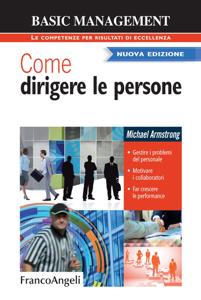Come dirigere le persone. Gestire i problemi del personale. Motivare i collaboratori. Far crescere le performance Libro Cover