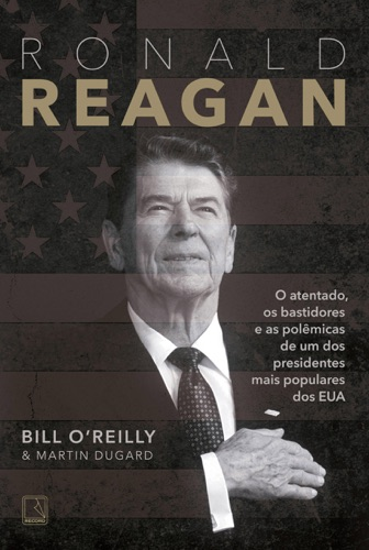 Bill O'Reilly & Martin Dugard - Ronald Reagan