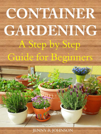 Container Gardening A Step by Step Guide for Beginners
