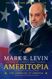 Ameritopia - Mark R. Levin by  Mark R. Levin PDF Download