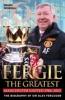 Fergie: The Greatest - The Biography of Sir Alex Ferguson
