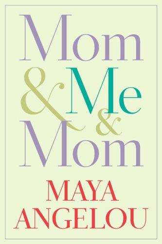 Maya Angelou - Mom & Me & Mom