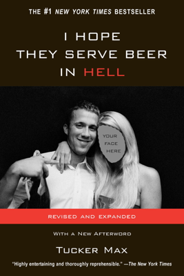 I Hope They Serve Beer in Hell - Tucker Max book