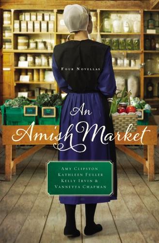 Amy Clipston, Kathleen Fuller, Kelly Irvin & Vannetta Chapman - An Amish Market