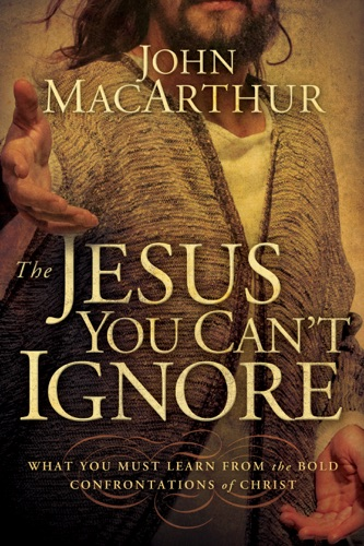 John F. MacArthur - The Jesus You Can't Ignore