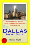 Dallas Texas Travel Guide - Sightseeing Hotel Restaurant  Shopping Highlights Illustrated