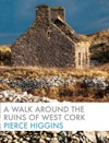 A Walk Around The Ruins Of West Cork