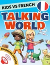 Kids Vs French Talking World Enhanced Version