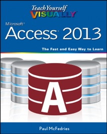 Teach Yourself VISUALLY Access 2013 - Paul McFedries