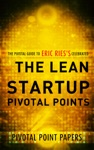 The Lean Startup Pivotal Points Pivotal Point Papers