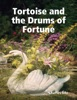 Tortoise And The Drums Of Fortune