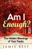 Am I Enough? The Hidden Blessings of Your Faults