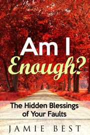 Am I Enough The Hidden Blessings Of Your Faults