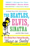 Always On Sunday An Inside View Of Ed Sullivan The Beatles Elvis Sinatra  Eds Other Guests