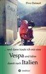 Und Dann Kaufe Ich Mir Eine Vespa Und Fahre Damit Nach Italien