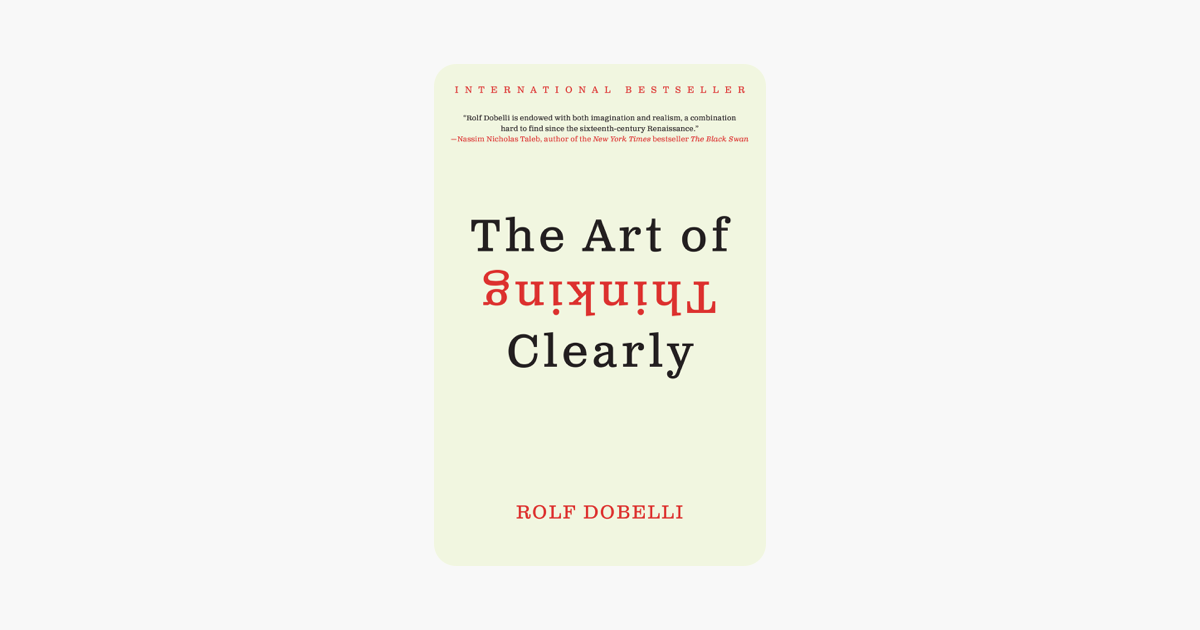The Art of Thinking Clearly - Rolf Dobelli