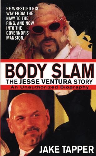 Jake Tapper - Body Slam: The Jesse Ventura Story