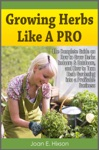 Growing Herbs Like A Pro The Complete Guide On How To Grow Herbs Indoors  Outdoors And How To Turn Herb Gardening Into A Profitable Business