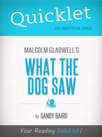 Quicklet on What the Dog Saw by Malcolm Gladwell book
