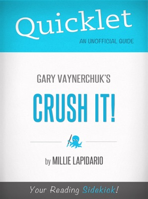 Quicklet On Gary Vaynerchuk's Crush It!
