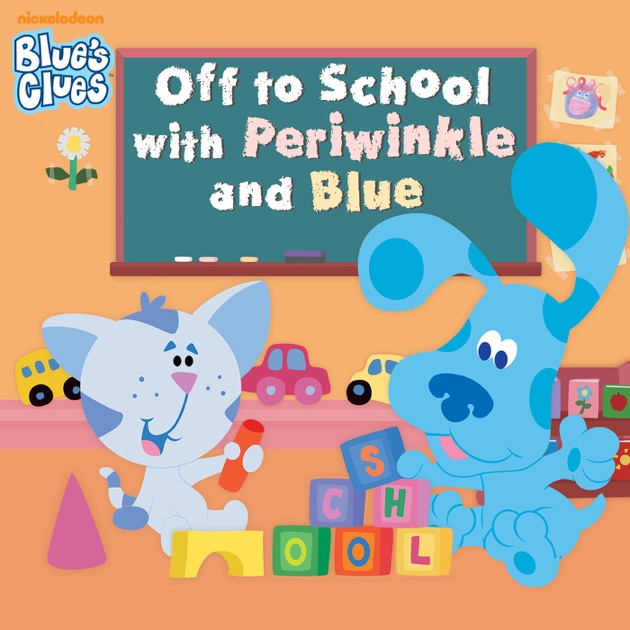 Off to School with Periwinkle and Blue (Blue's Clues) by ...