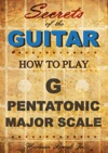 How To Play The G Major Pentatonic Scale Secrets Of The Guitar