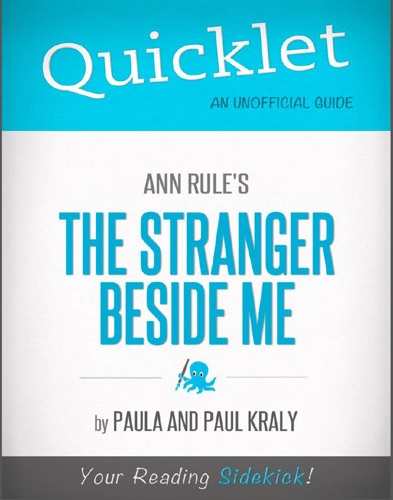 Paul Kraly - Quicklet on Ann Rule's the Stranger Beside Me (CliffNotes-Like Book Summary & Analysis)