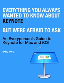Everything You Always Wanted to Know About Keynote, But Were Afraid to Ask - Sang Tang