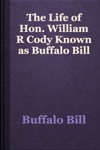 The Life Of Hon William R Cody Known As Buffalo Bill
