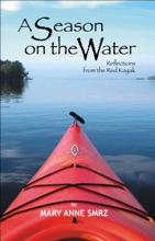 A Season On The Water, Reflections From The Red Kayak