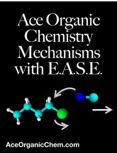 Ace Organic Chemistry Mechanisms with E.A.S.E. da AceOrganicChem.com