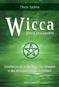 Wicca para iniciantes: Conheça os segredos da magia e da bruxaria em detalhes Book Cover