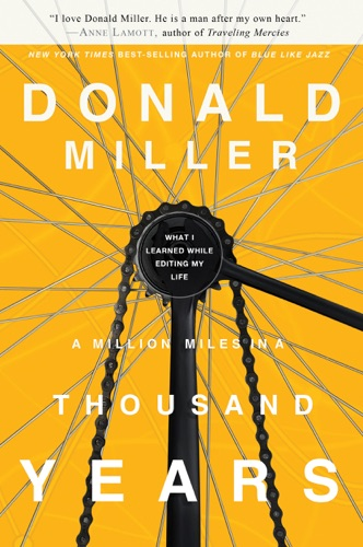 A Million Miles in a Thousand Years - Donald Miller - Donald Miller