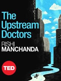 The Upstream Doctors - Rishi Manchanda