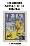 The Complete Wizard Of Oz Collection All Unabridged Oz Novels By L Frank Baum