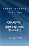Charisms Visions Tongues Healing Etc  Transcript