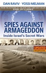 Spies Against Armageddon -- Inside Israels Secret Wars