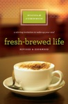 Fresh-Brewed Life Revised And   Updated