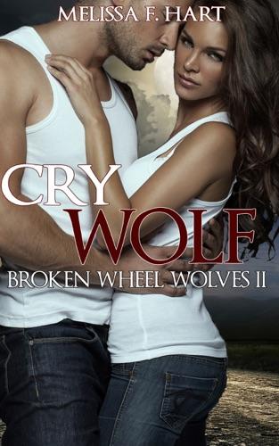 Melissa F. Hart - Cry Wolf (Broken Wheel Wolves, Book 4) (Werewolf Romance)