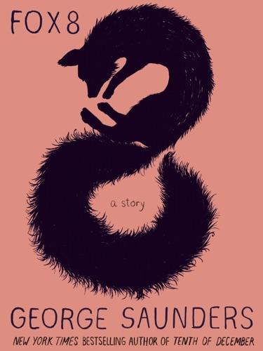Fox 8: A Story - George Saunders - George Saunders