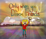 Only When You Dream Francis