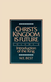 CHRISTS KINGDOM IS FUTURE, VOLUME II: INTRODUCTION OF THE KING