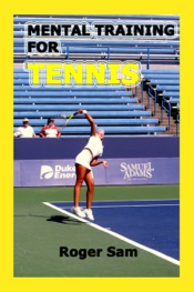 Mental Training For Tennis: Using Sports Psychology and Eastern Spiritual Practices As Tennis Training