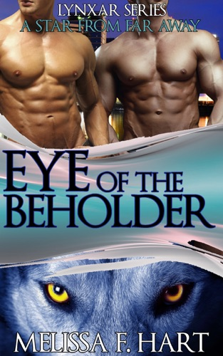 Melissa F. Hart - Eye of the Beholder (Lynxar Series - A Star from Far Away, Book 14) (Superhero Romance - Werewolf Romance)