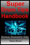 Super Drum Tips Handbook For Drummers Who Are Serious About Music Drums  Percussion