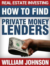 Real Estate Investing: How to Find Private Money Lenders book