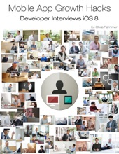 Mobile App Growth Hacks: Developer Interviews IOS 8