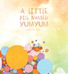 A Little Pig Named YumYum