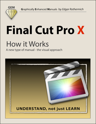 Final Cut Pro X - How It Works - Edgar Rothermich book