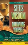 Seeds Of Wisdom On Motivating Yourself Volume 31